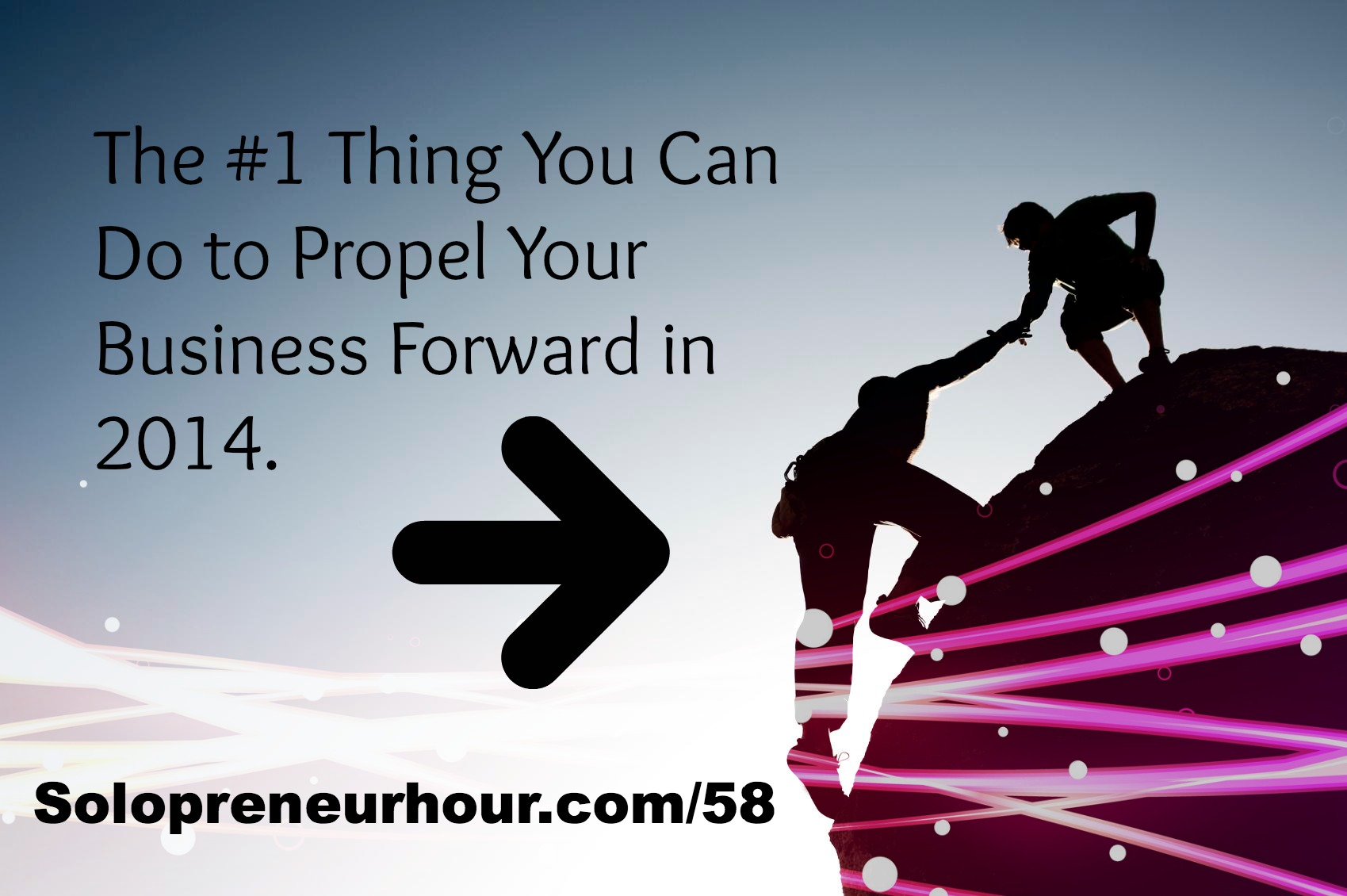 58: The #1 Action To Propel Your Business Forward in 2014