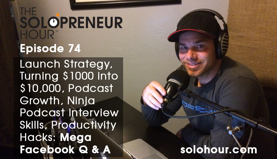 74: Launch Strategy, Podcast Growth, Productivity Hacks: Mega Facebook Q & A