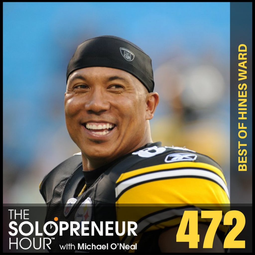 472: Hines Ward – From Steelers Pro Football MVP to Solopreneur (Best Of)