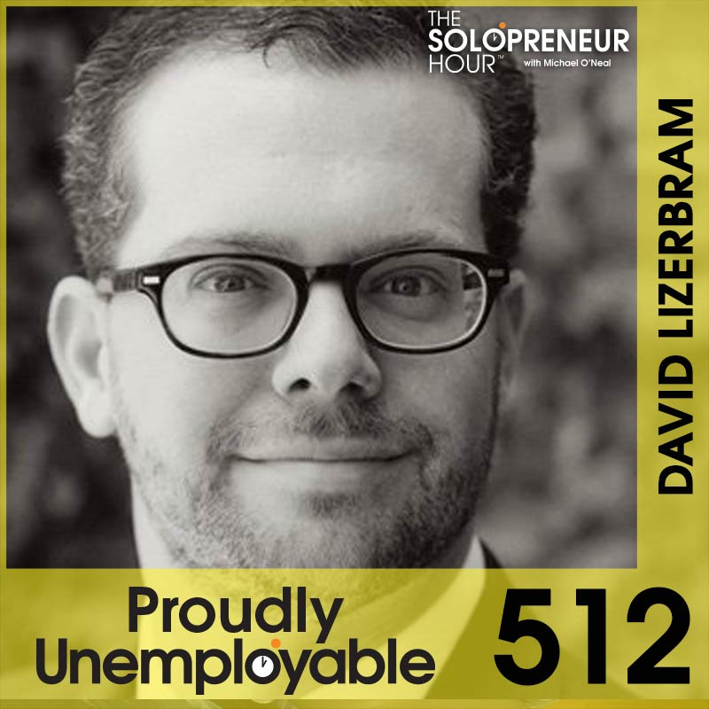 512: David Lizerbram on How To Set Up Your Solopreneur Business