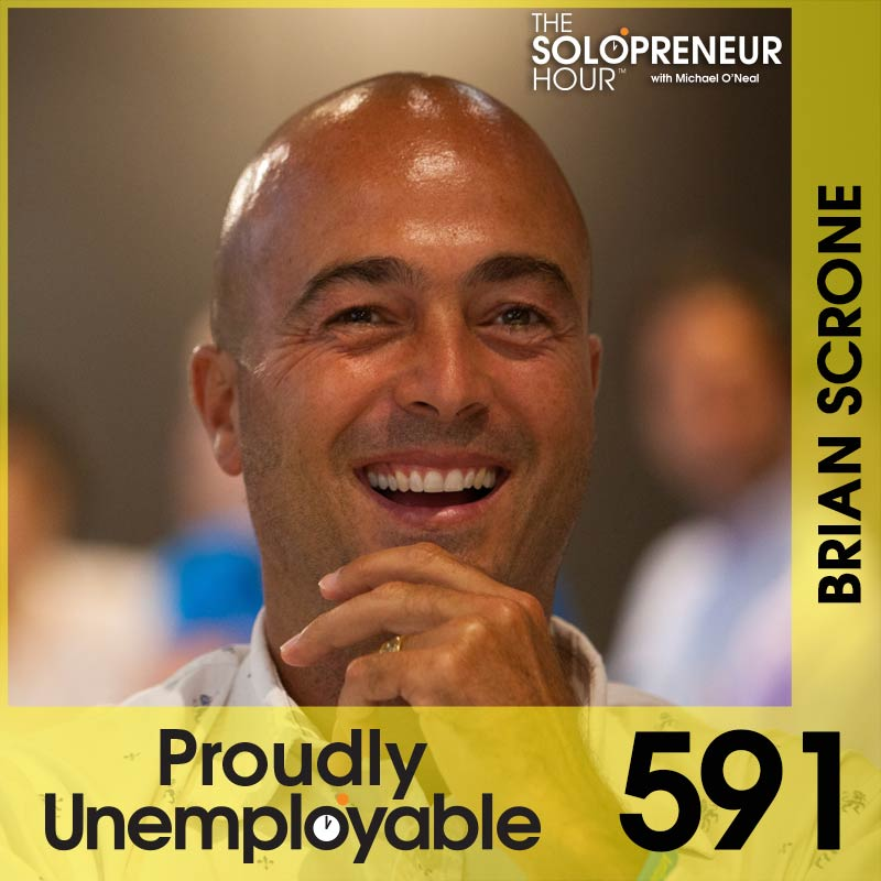 591: Brian Scrone Made Millions. Then Lost It All.  Then Made it Again.  Then He Learned What Matters Most.