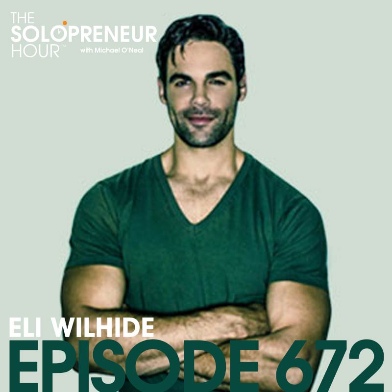672: Tony Robbins' Right Hand Man, Eli Wilhide, on the Solopreneur Mindset