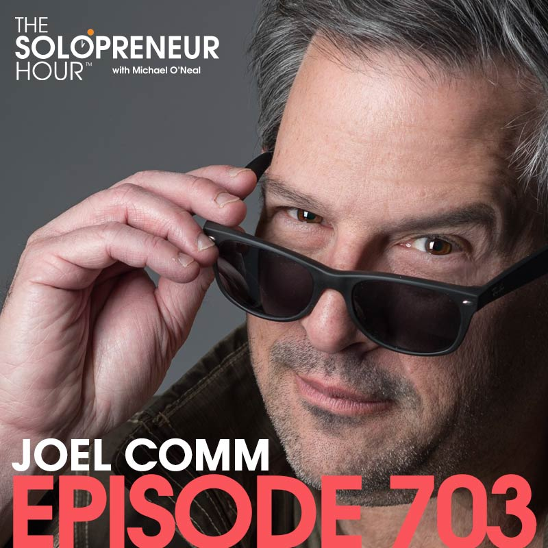 703: How To Make A Living AND Have FUN At The Same Time, with Joel Comm
