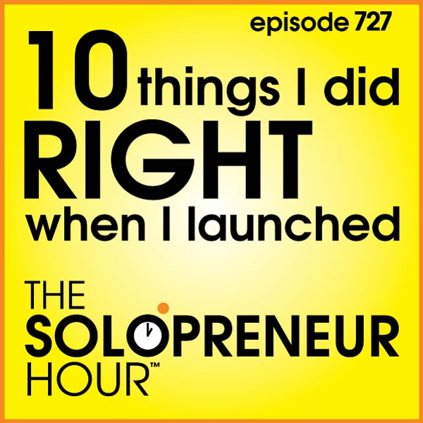 727: 10 Things I Did Right When I launched The Solopreneur Hour (best of)