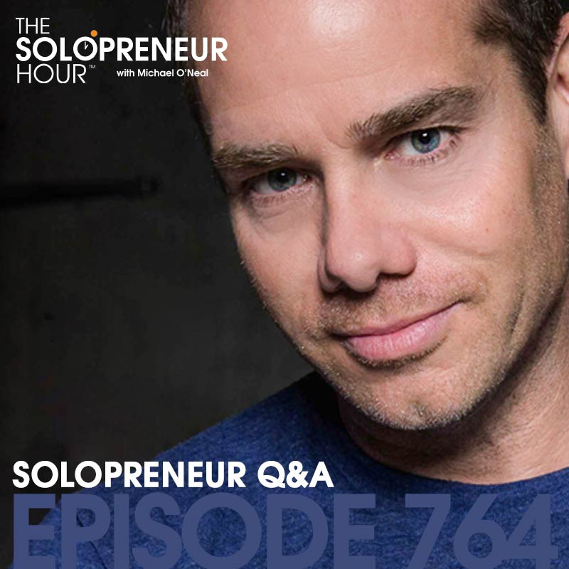 764: Solopreneur Q&A, Greatest Hits with Michael O'Neal