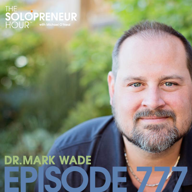 777: How To Grow a Massive Mailing List Using Virtual Summits, with Dr. Mark Wade