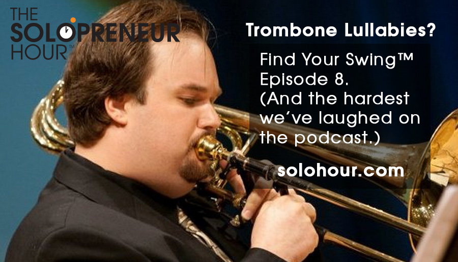 75: Trombone Lullabies & Laugh 'til You Cry – Find Your Swing™ 8