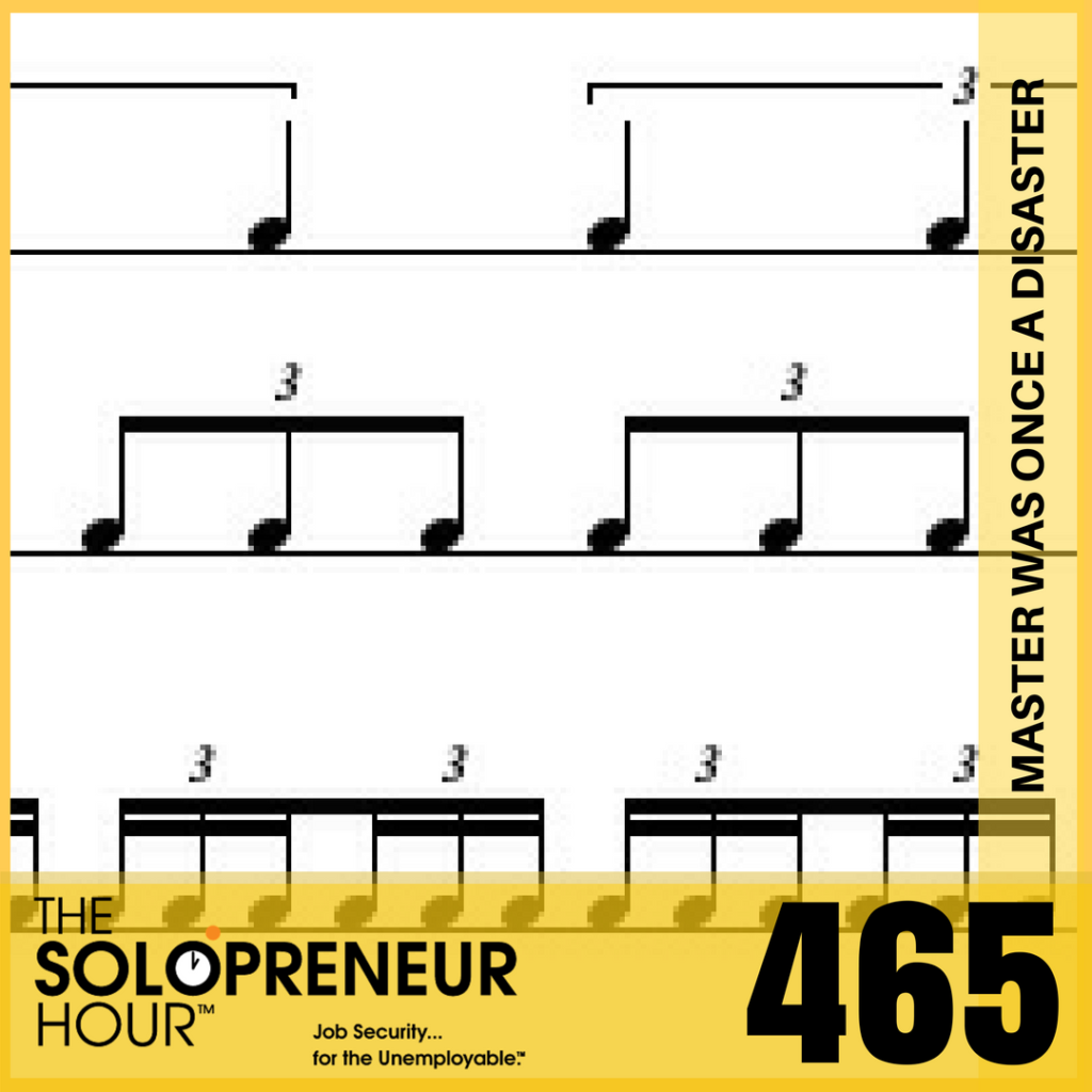 465: Every Solopreneur Master Was Once a Solopreneur Disaster, with Michael O'Neal