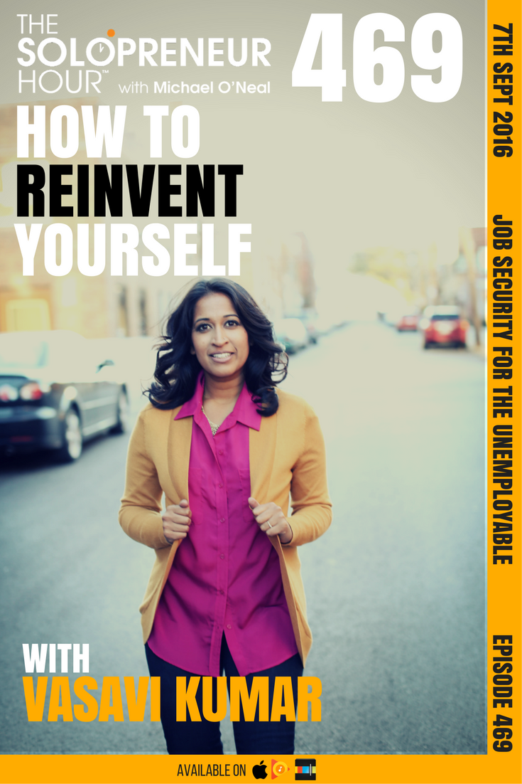 Episode 469 of The Soloprenuer Hour: How to reinvent yourself with Vasavi Kumar