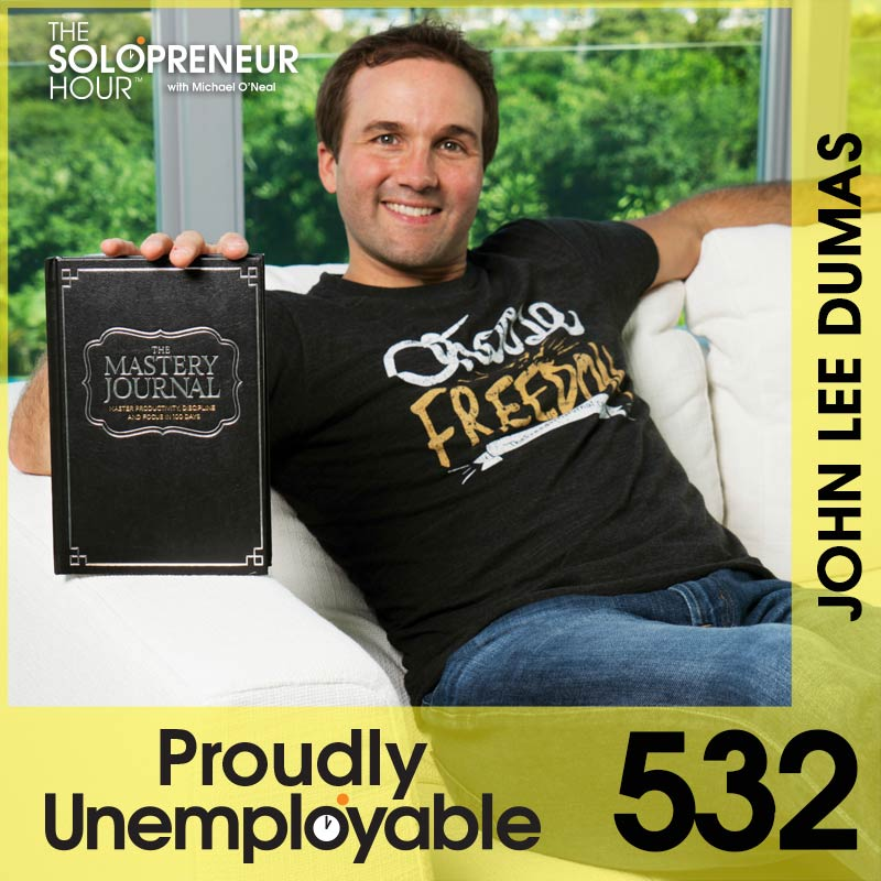 532: How To MASTER Productivity, Focus, and Discipline, with John Lee Dumas