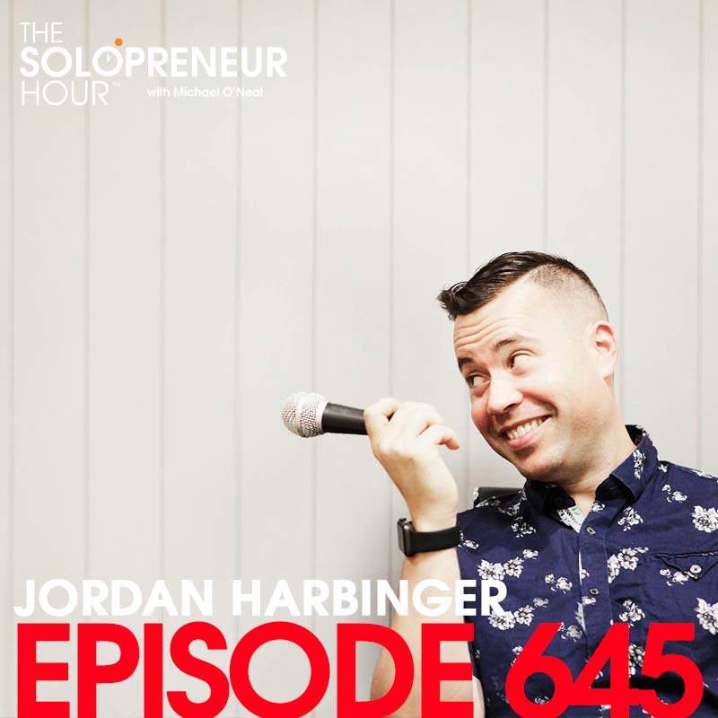 645: Jordan Harbinger is a Personality on the Mic | The Solopreneur Hour Podcast