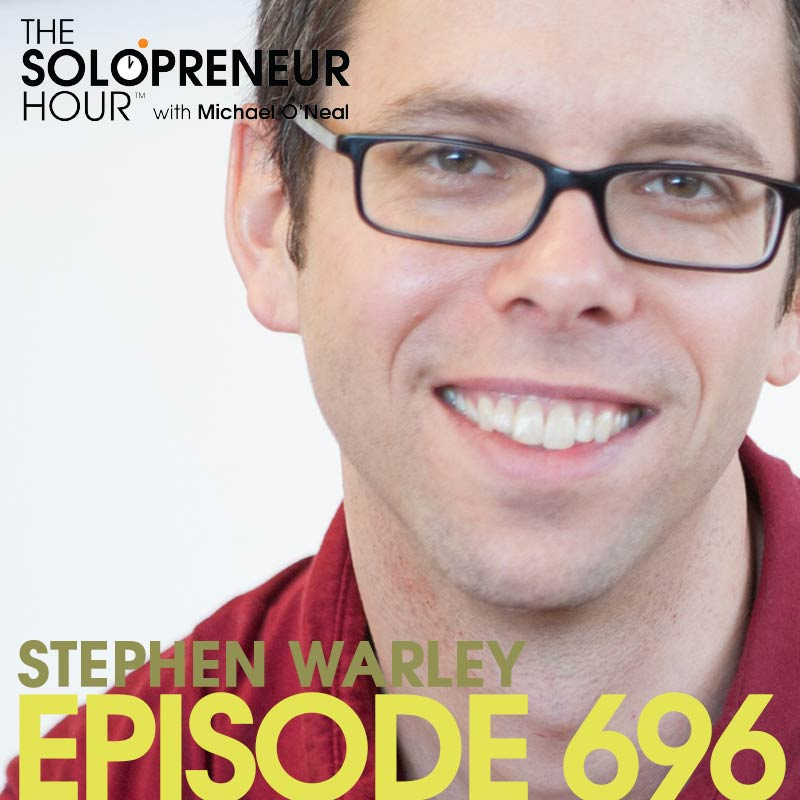 696: Stephen Warley On How To Begin Your Solopreneur Journey