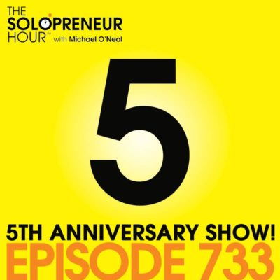 733: 5 Year Anniversary Show! How To Do This Solopreneur Thing