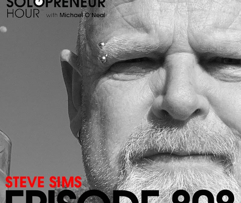 808: Steve Sims on Being Authentic & How to Properly Build Your Personal Brand