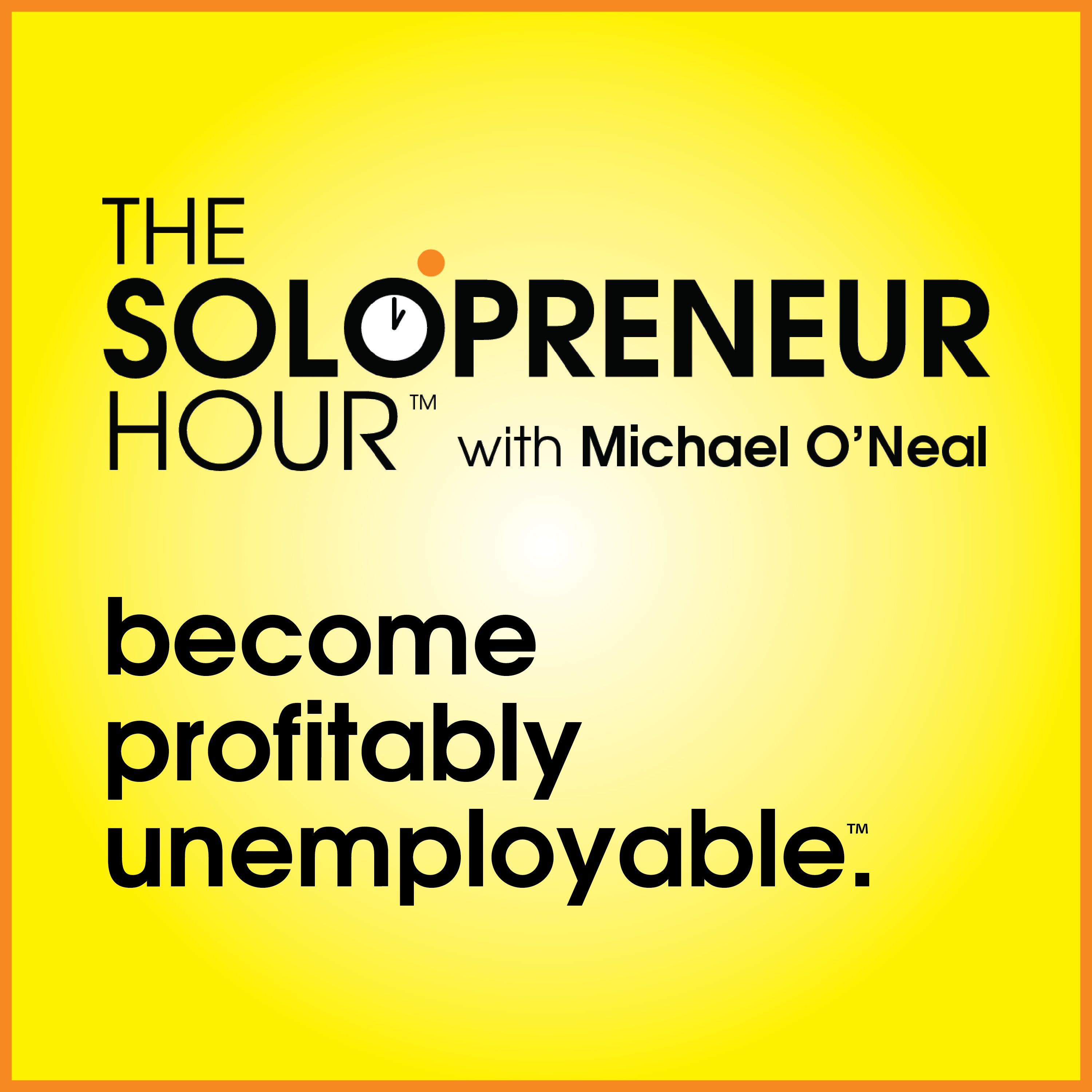 The Solopreneur Hour Podcast with Michael O'Neal - Proudly Unemployable™